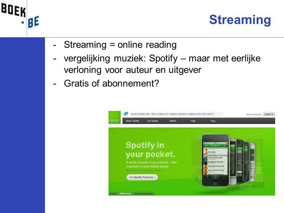 -Streaming = online reading -vergelijking muziek: Spotify – maar met eerlijke verloning voor auteur en uitgever -Gratis of abonnement.