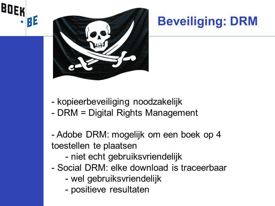 Beveiliging: DRM - kopieerbeveiliging noodzakelijk - DRM = Digital Rights Management - Adobe DRM: mogelijk om een boek op 4 toestellen te plaatsen - niet echt gebruiksvriendelijk - Social DRM: elke download is traceerbaar - wel gebruiksvriendelijk - positieve resultaten