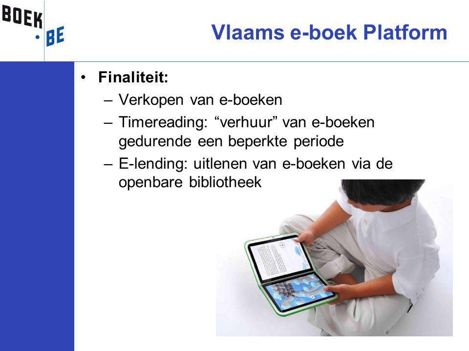 Finaliteit: –Verkopen van e-boeken –Timereading: verhuur van e-boeken gedurende een beperkte periode –E-lending: uitlenen van e-boeken via de openbare bibliotheek Vlaams e-boek Platform