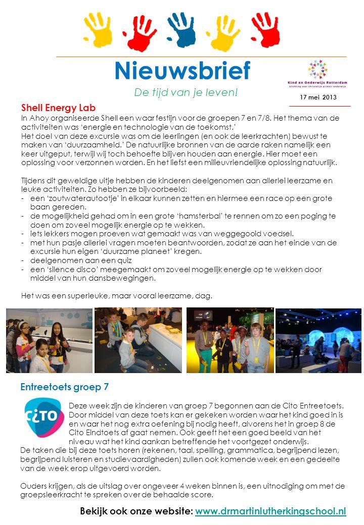 Nieuwsbrief 17 mei 2013 De tijd van je leven! Bekijk ook onze website: www.drmartinlutherkingschool.nlwww.drmartinlutherkingschool.nl Shell Energy Lab