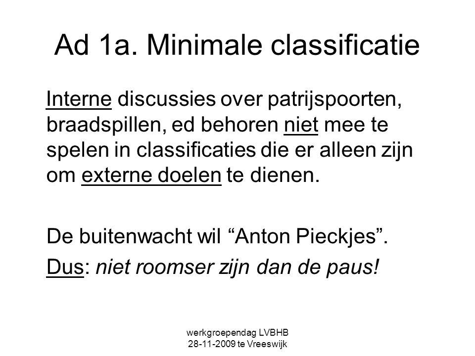werkgroependag LVBHB 28-11-2009 te Vreeswijk Ad 1a. Minimale classificatie Interne discussies over patrijspoorten, braadspillen, ed behoren niet mee t