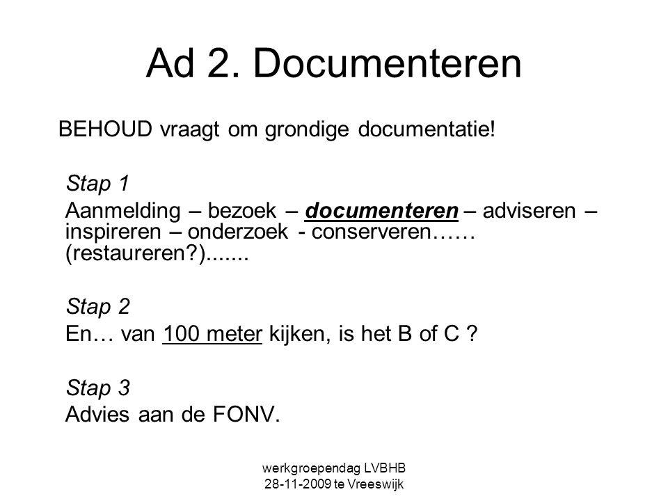 werkgroependag LVBHB 28-11-2009 te Vreeswijk Ad 2. Documenteren BEHOUD vraagt om grondige documentatie! Stap 1 Aanmelding – bezoek – documenteren – ad