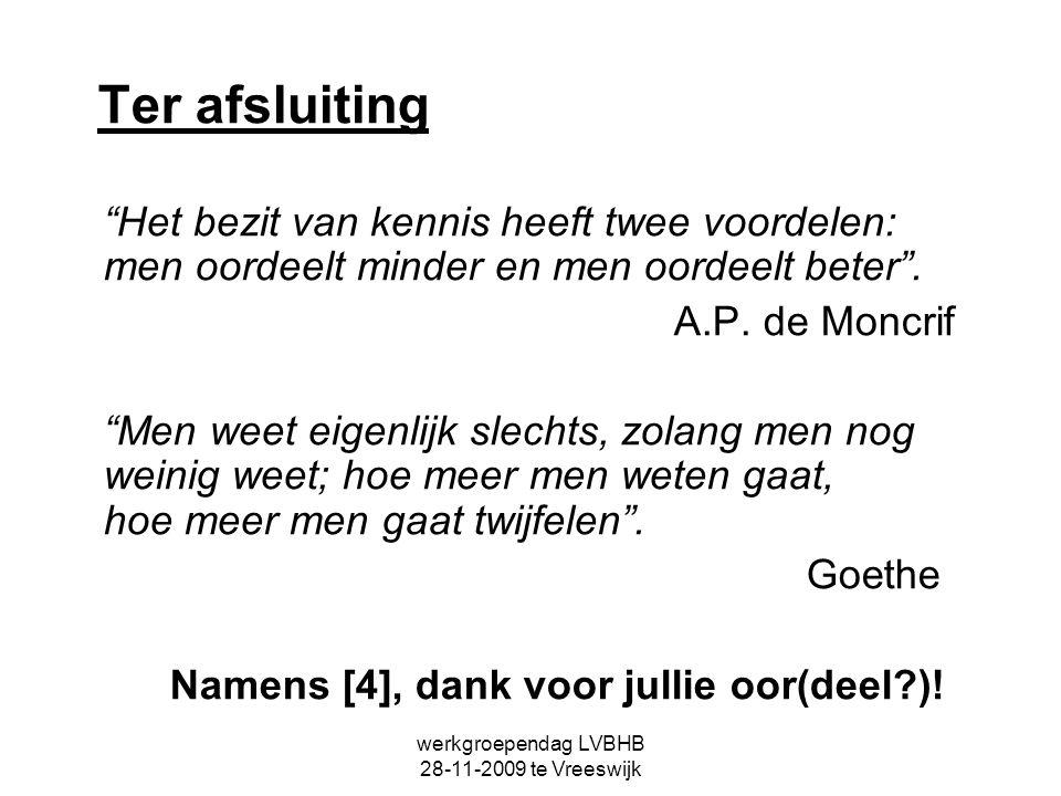 """werkgroependag LVBHB 28-11-2009 te Vreeswijk Ter afsluiting """"Het bezit van kennis heeft twee voordelen: men oordeelt minder en men oordeelt beter"""". A."""