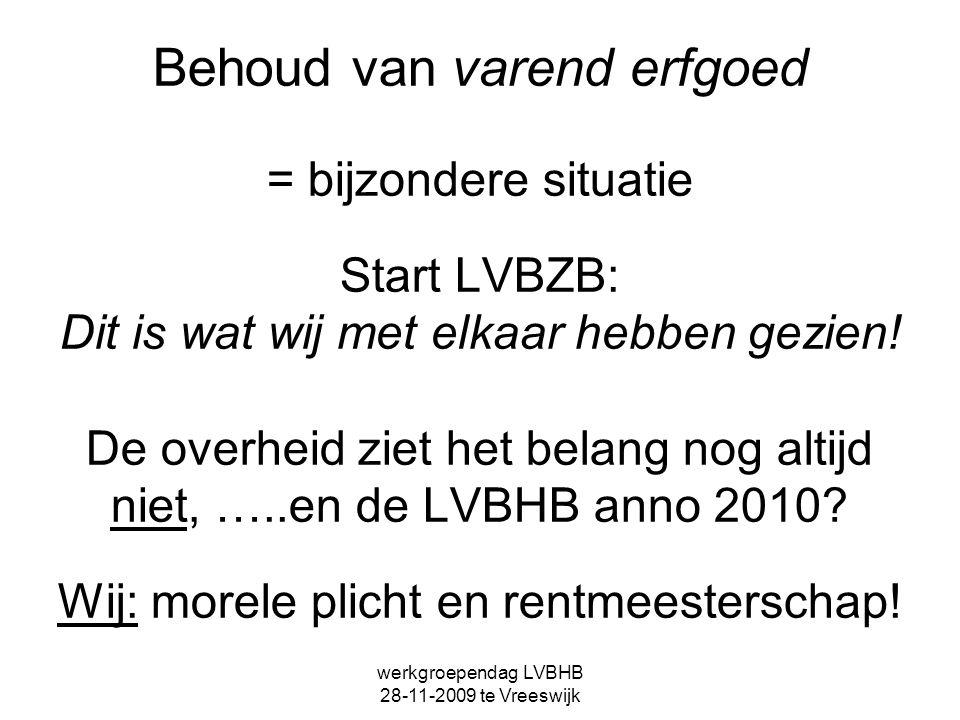 werkgroependag LVBHB 28-11-2009 te Vreeswijk Behoud van varend erfgoed = bijzondere situatie Start LVBZB: Dit is wat wij met elkaar hebben gezien! De