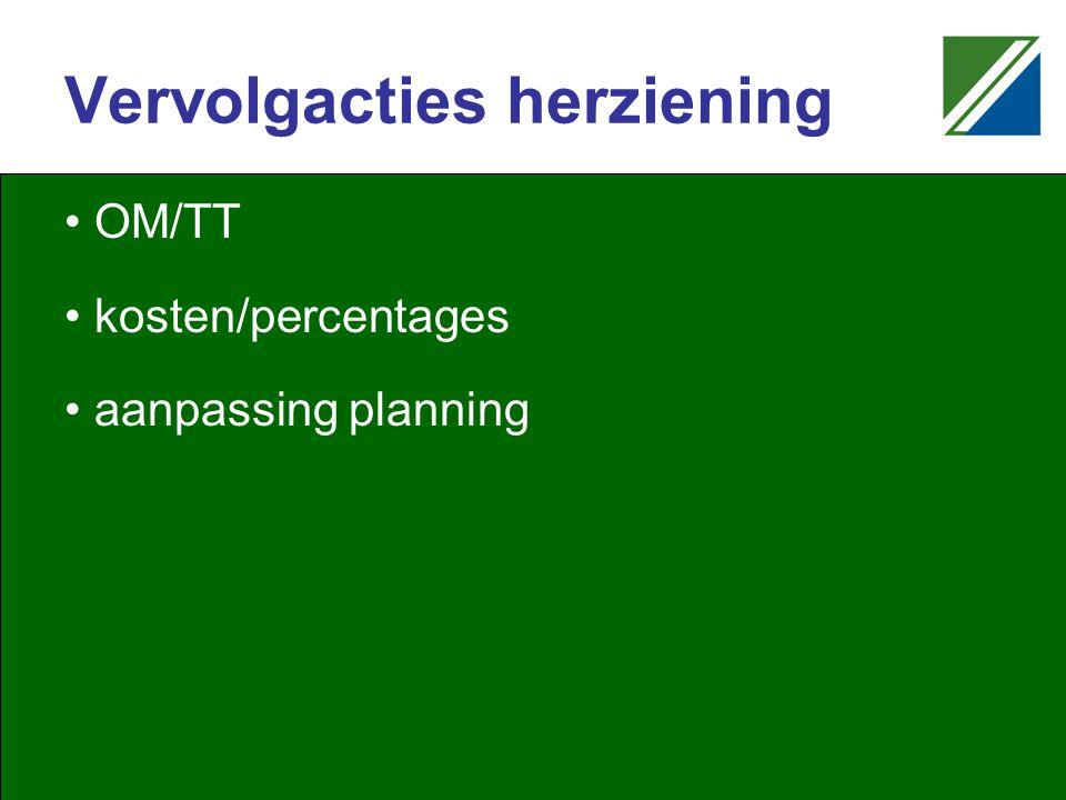 Vervolgacties herziening OM/TT kosten/percentages aanpassing planning