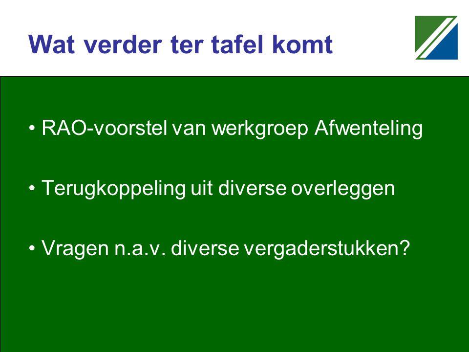 Wat verder ter tafel komt RAO-voorstel van werkgroep Afwenteling Terugkoppeling uit diverse overleggen Vragen n.a.v.