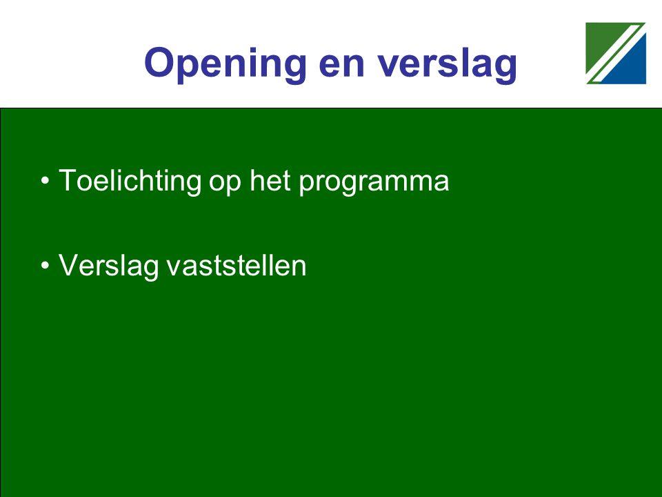 Opening en verslag Toelichting op het programma Verslag vaststellen