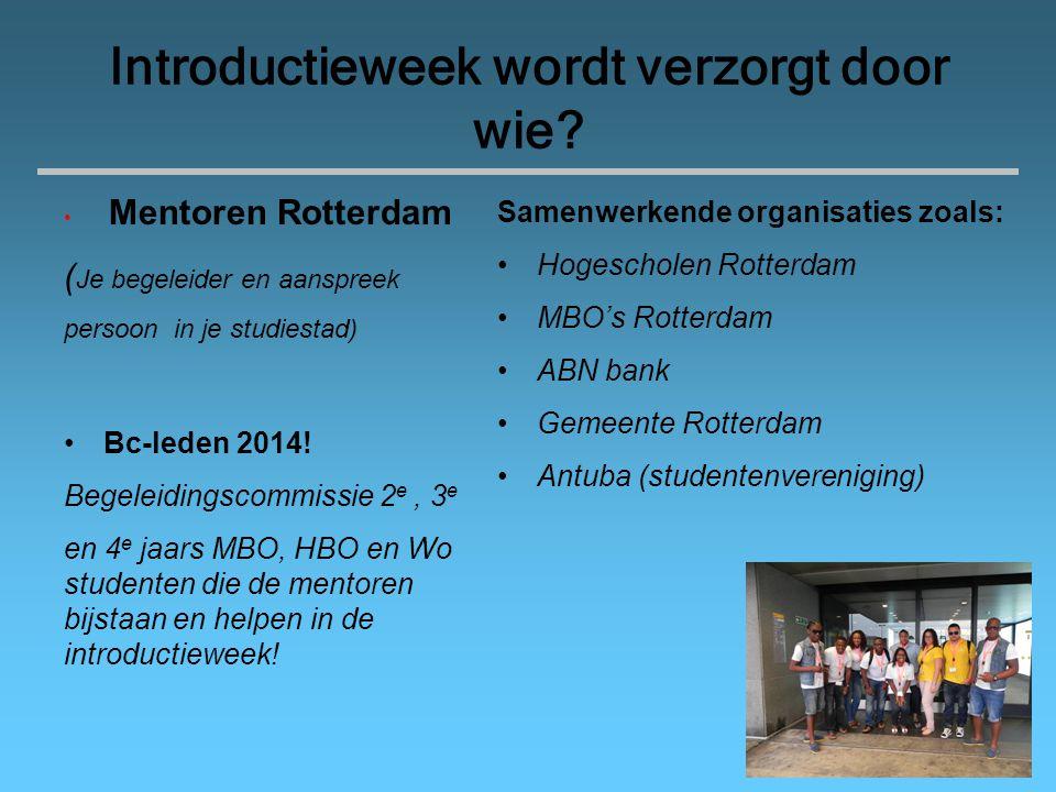 Introductieweek! Kiko bo por verwacht? Kennismaking studiestad (Rotterdam en omstreken) Informatie studies, inschrijving scholen, DUO en leerstijlen!