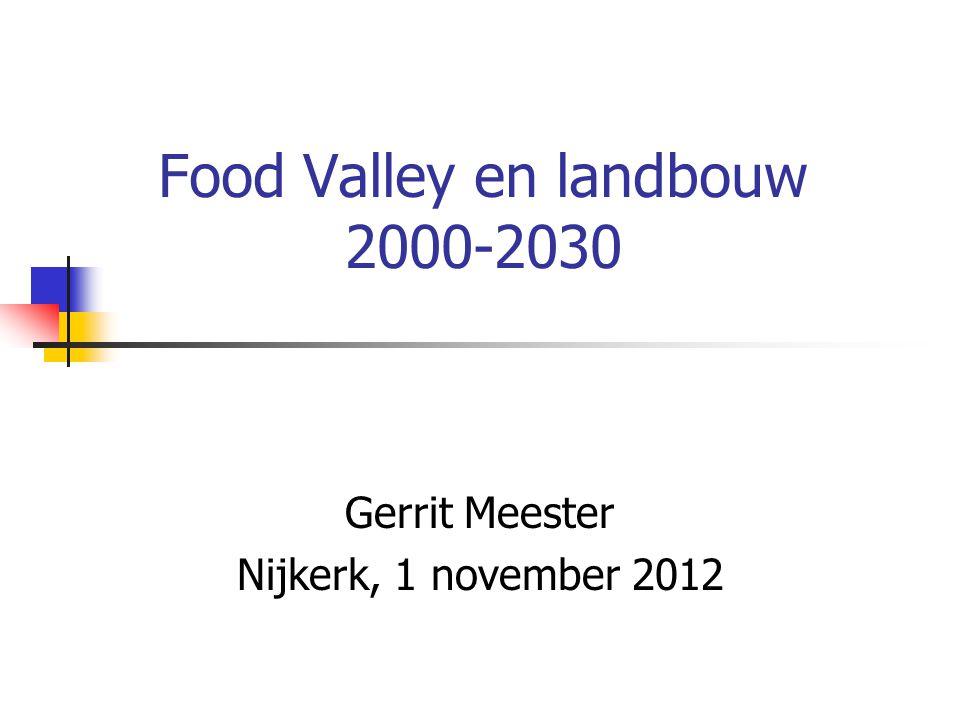 Food Valley en landbouw 2000-2030 Gerrit Meester Nijkerk, 1 november 2012