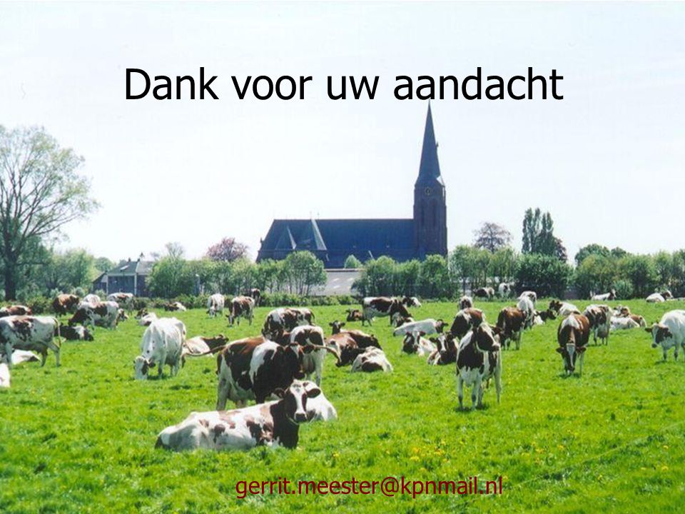 Dank voor uw aandacht gerrit.meester@kpnmail.nl