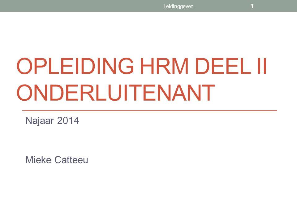 OPLEIDING HRM DEEL II ONDERLUITENANT Najaar 2014 Mieke Catteeu Leidinggeven 1
