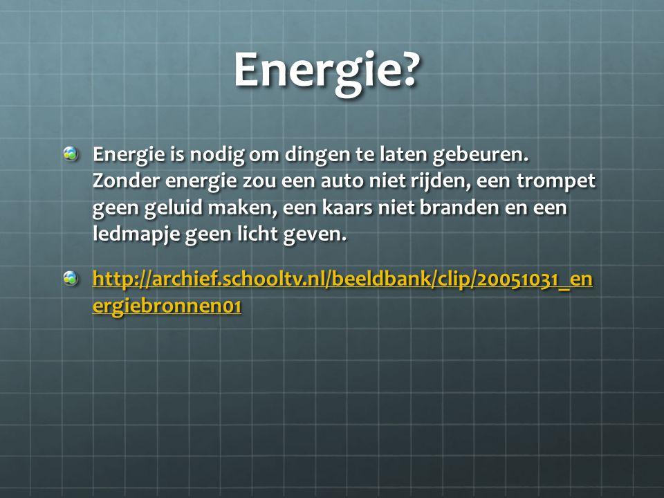 Energie.Energie is nodig om dingen te laten gebeuren.