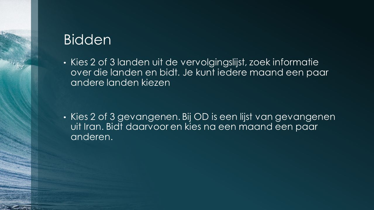 Bidden Kies 2 of 3 landen uit de vervolgingslijst, zoek informatie over die landen en bidt.