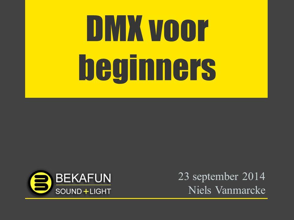 DMX voor beginners 23 september 2014 Niels Vanmarcke