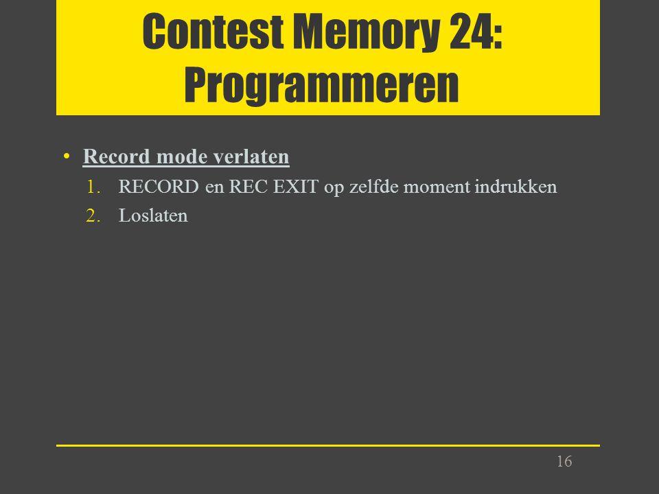 Contest Memory 24: Programmeren Record mode verlaten 1.RECORD en REC EXIT op zelfde moment indrukken 2.Loslaten 16