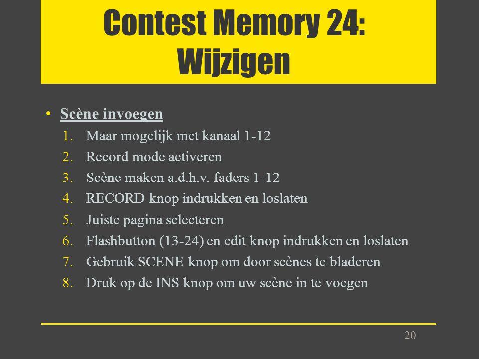 Contest Memory 24: Wijzigen Scène invoegen 1.Maar mogelijk met kanaal 1-12 2.Record mode activeren 3.Scène maken a.d.h.v. faders 1-12 4.RECORD knop in