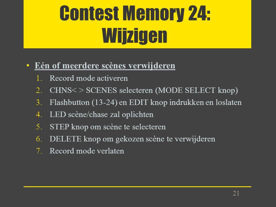 Contest Memory 24: Wijzigen Eén of meerdere scènes verwijderen 1.Record mode activeren 2.CHNS SCENES selecteren (MODE SELECT knop) 3.Flashbutton (13-2