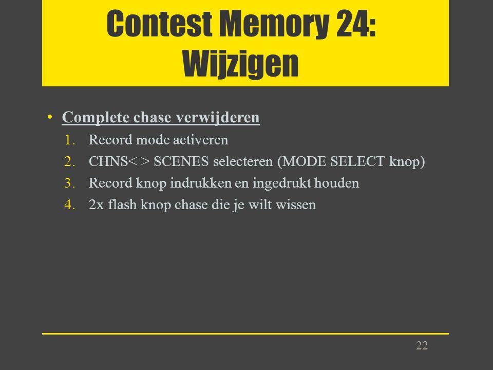 Contest Memory 24: Wijzigen Complete chase verwijderen 1.Record mode activeren 2.CHNS SCENES selecteren (MODE SELECT knop) 3.Record knop indrukken en