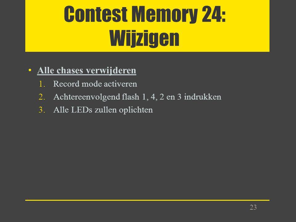 Contest Memory 24: Wijzigen Alle chases verwijderen 1.Record mode activeren 2.Achtereenvolgend flash 1, 4, 2 en 3 indrukken 3.Alle LEDs zullen oplicht