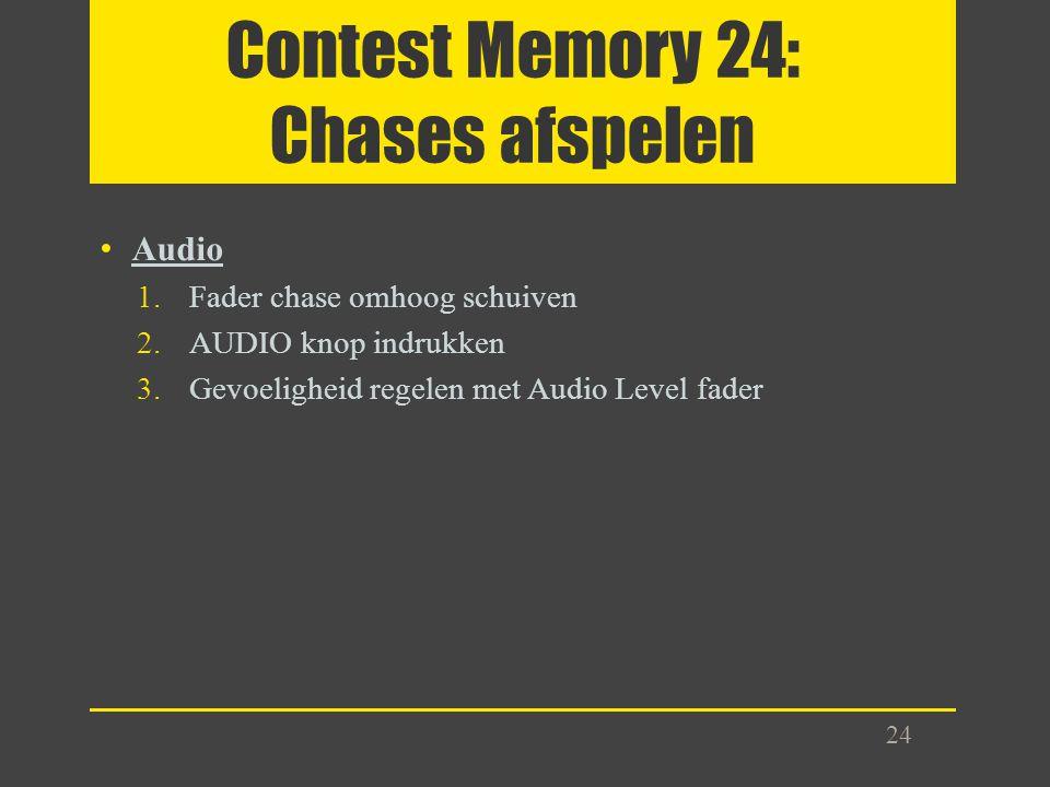 Contest Memory 24: Chases afspelen Audio 1.Fader chase omhoog schuiven 2.AUDIO knop indrukken 3.Gevoeligheid regelen met Audio Level fader 24