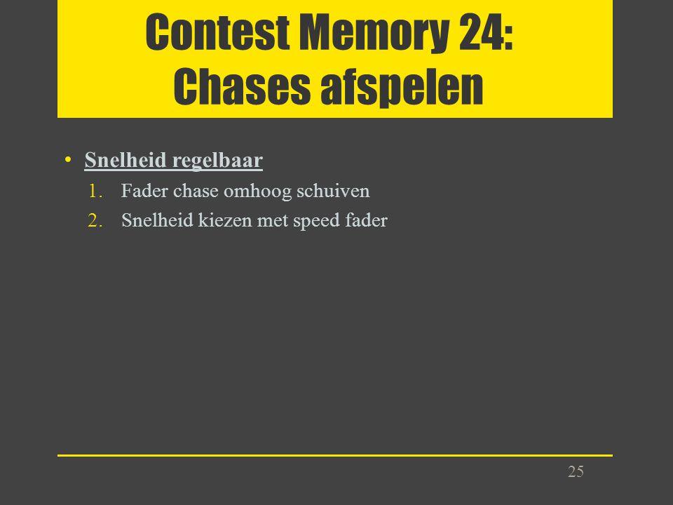 Contest Memory 24: Chases afspelen Snelheid regelbaar 1.Fader chase omhoog schuiven 2.Snelheid kiezen met speed fader 25