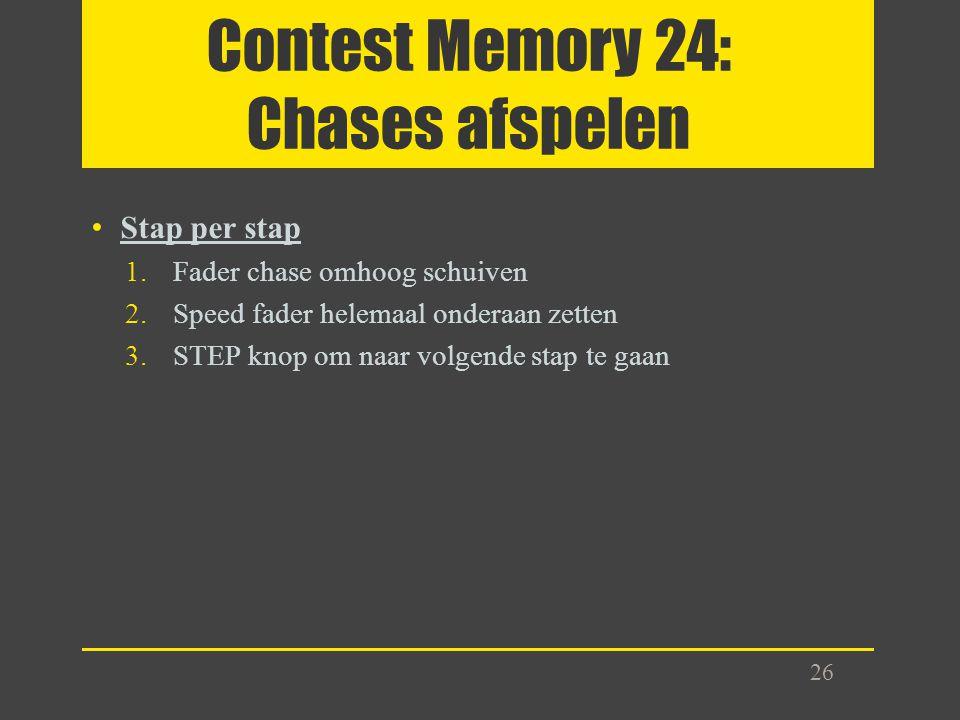 Contest Memory 24: Chases afspelen Stap per stap 1.Fader chase omhoog schuiven 2.Speed fader helemaal onderaan zetten 3.STEP knop om naar volgende sta
