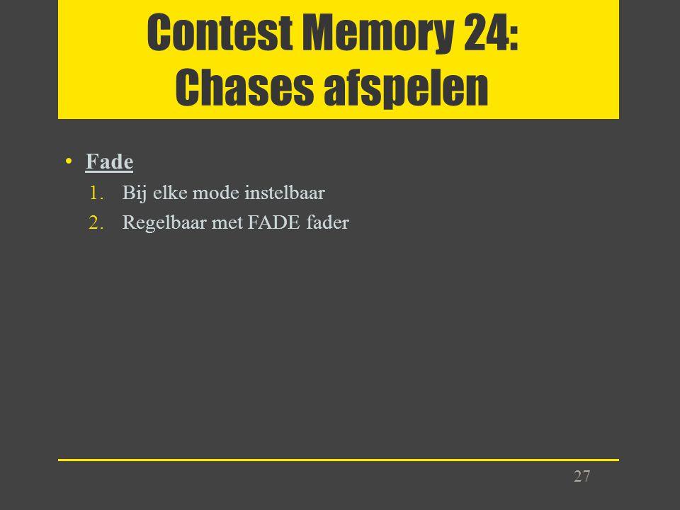 Contest Memory 24: Chases afspelen Fade 1.Bij elke mode instelbaar 2.Regelbaar met FADE fader 27