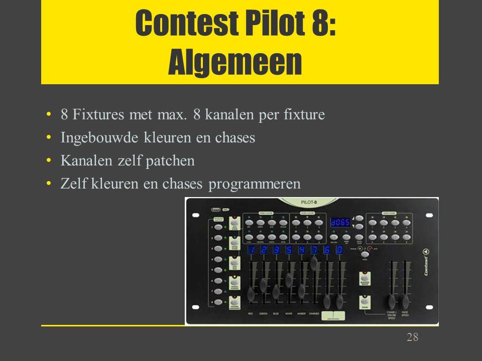 Contest Pilot 8: Algemeen 8 Fixtures met max. 8 kanalen per fixture Ingebouwde kleuren en chases Kanalen zelf patchen Zelf kleuren en chases programme