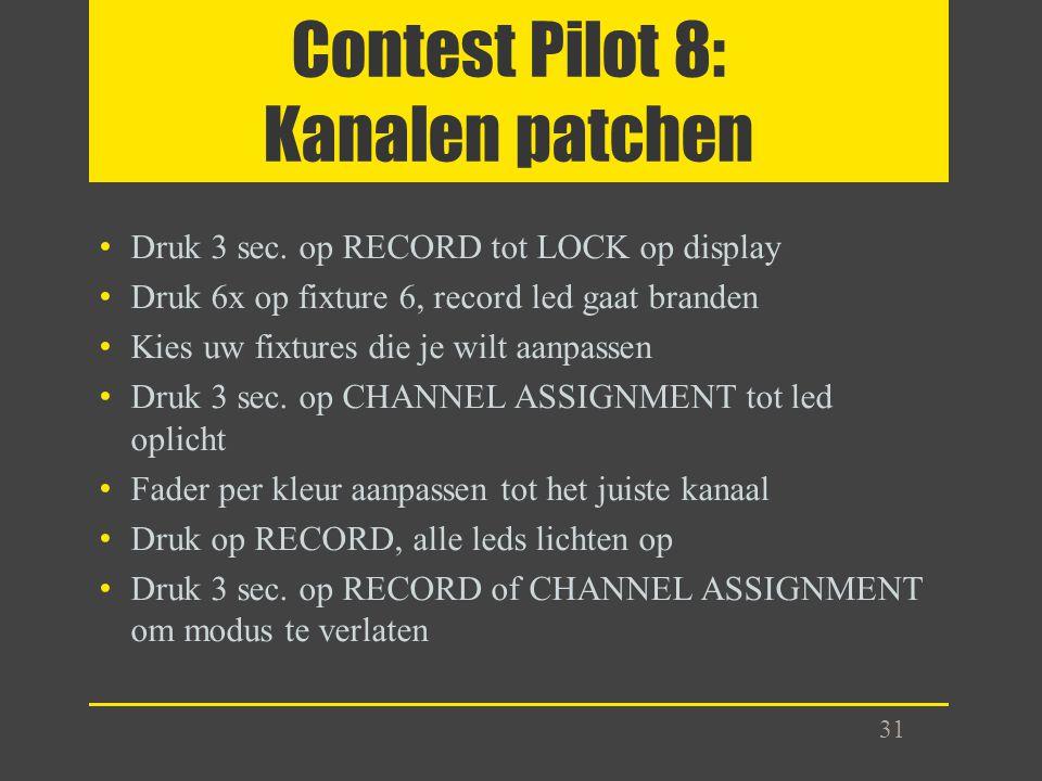 Contest Pilot 8: Kanalen patchen Druk 3 sec. op RECORD tot LOCK op display Druk 6x op fixture 6, record led gaat branden Kies uw fixtures die je wilt