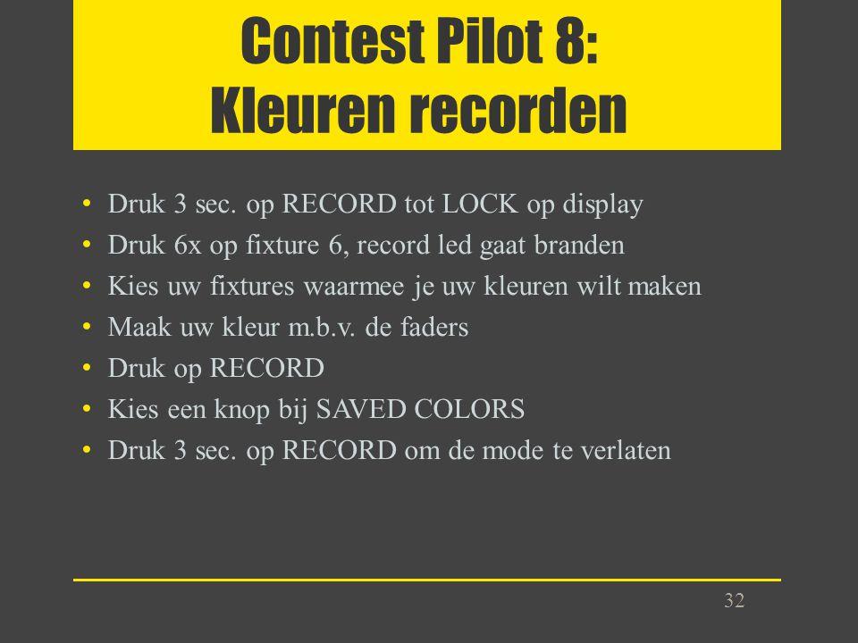 Contest Pilot 8: Kleuren recorden Druk 3 sec. op RECORD tot LOCK op display Druk 6x op fixture 6, record led gaat branden Kies uw fixtures waarmee je