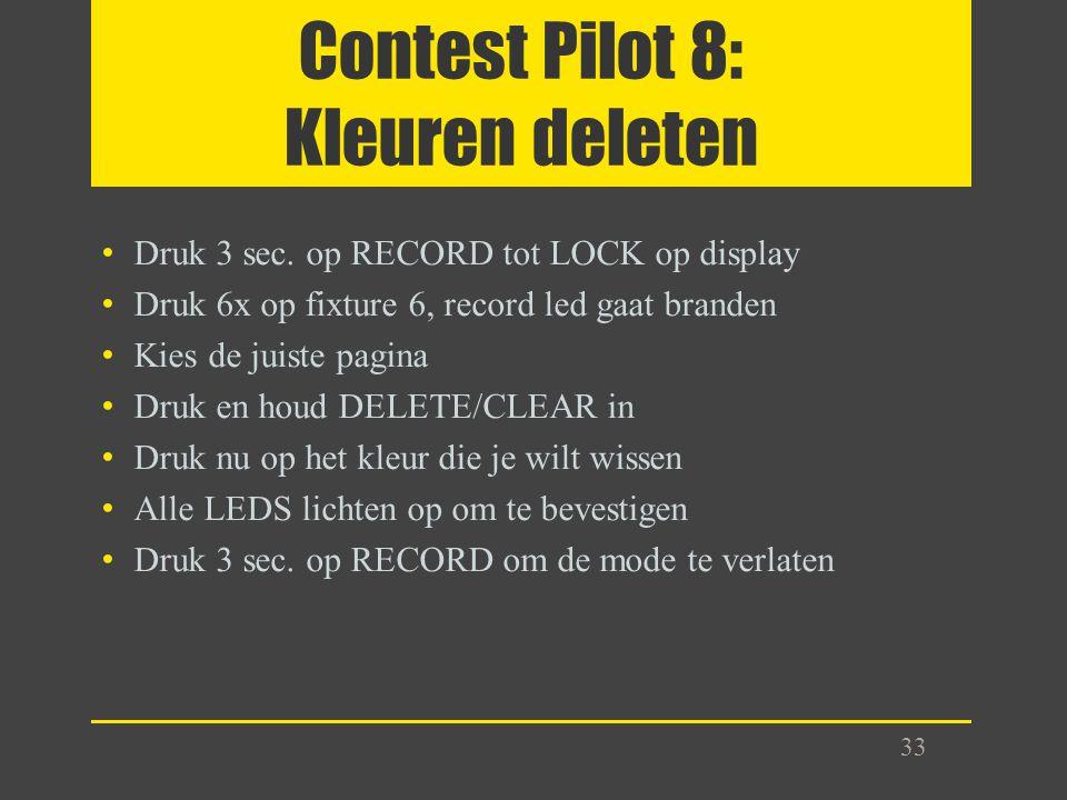 Contest Pilot 8: Kleuren deleten Druk 3 sec. op RECORD tot LOCK op display Druk 6x op fixture 6, record led gaat branden Kies de juiste pagina Druk en