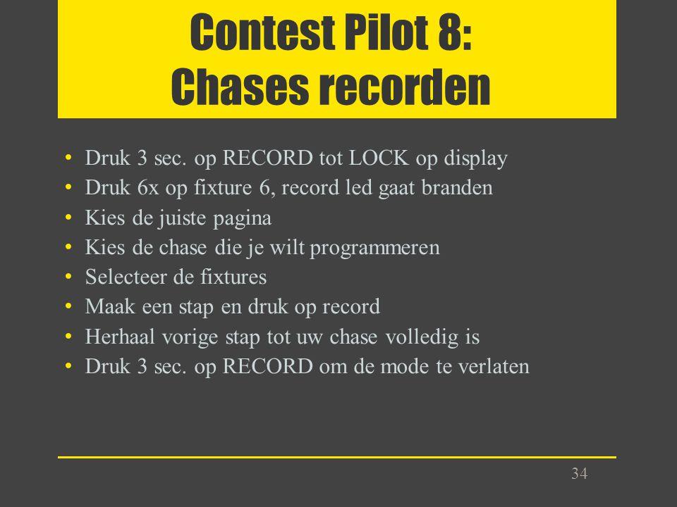 Contest Pilot 8: Chases recorden Druk 3 sec. op RECORD tot LOCK op display Druk 6x op fixture 6, record led gaat branden Kies de juiste pagina Kies de