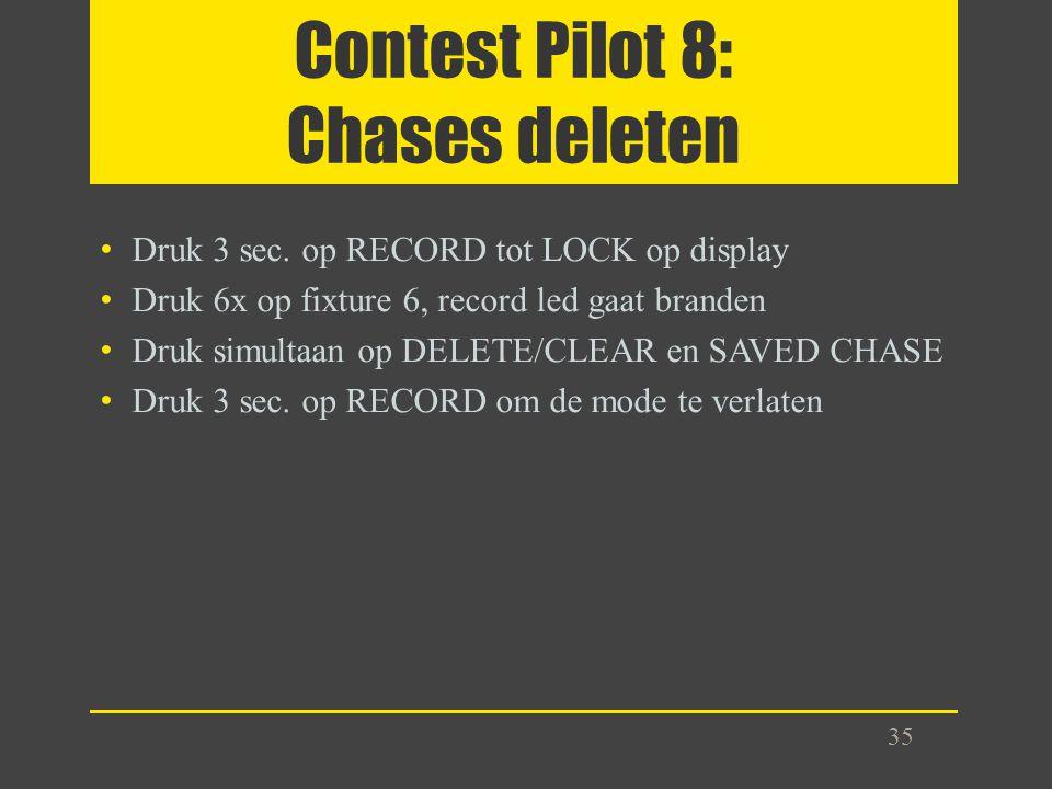 Contest Pilot 8: Chases deleten Druk 3 sec. op RECORD tot LOCK op display Druk 6x op fixture 6, record led gaat branden Druk simultaan op DELETE/CLEAR