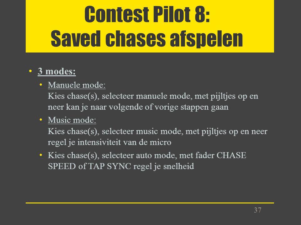 Contest Pilot 8: Saved chases afspelen 3 modes: Manuele mode: Kies chase(s), selecteer manuele mode, met pijltjes op en neer kan je naar volgende of v