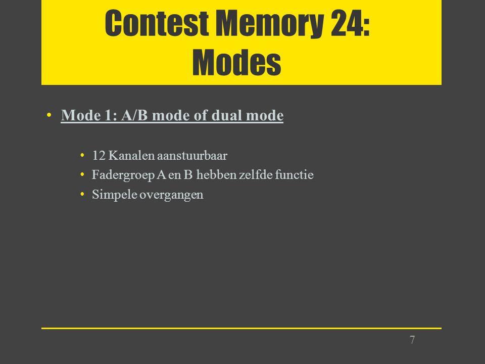 Contest Memory 24: Modes Mode 1: A/B mode of dual mode 12 Kanalen aanstuurbaar Fadergroep A en B hebben zelfde functie Simpele overgangen 7