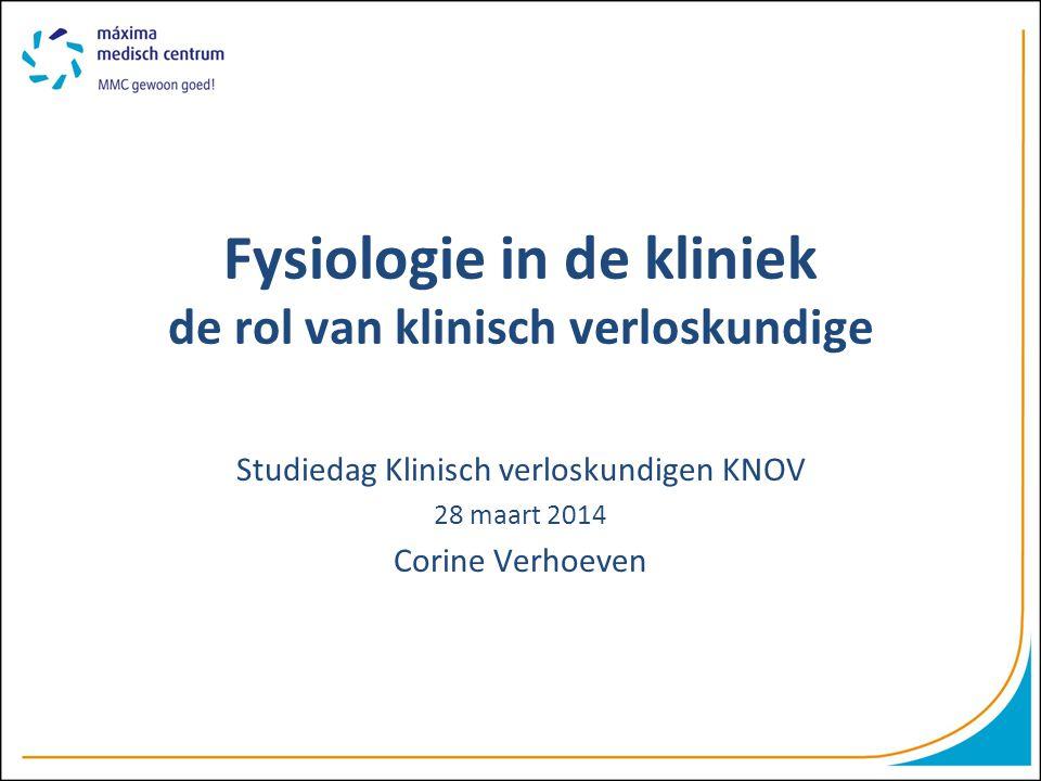 Fysiologie in de kliniek de rol van klinisch verloskundige Studiedag Klinisch verloskundigen KNOV 28 maart 2014 Corine Verhoeven