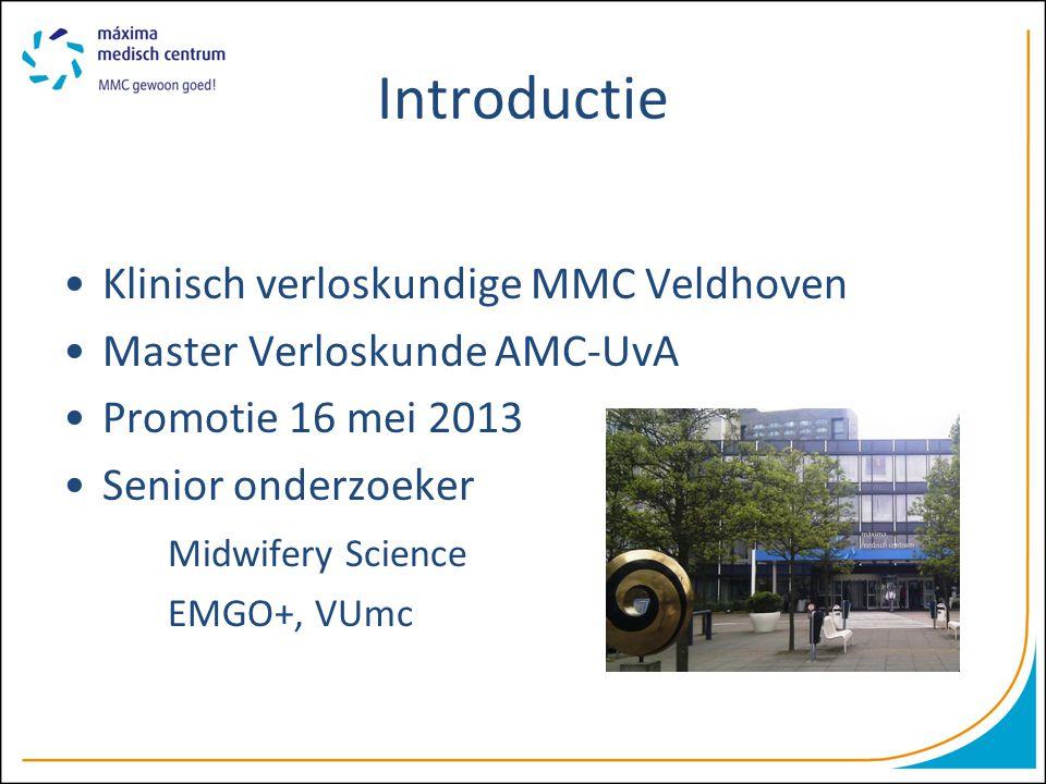 Introductie Klinisch verloskundige MMC Veldhoven Master Verloskunde AMC-UvA Promotie 16 mei 2013 Senior onderzoeker Midwifery Science EMGO+, VUmc
