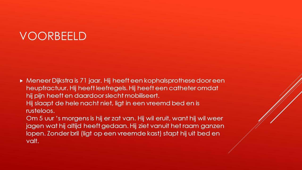 VOORBEELD  Meneer Dijkstra is 71 jaar.Hij heeft een kophalsprothese door een heupfractuur.