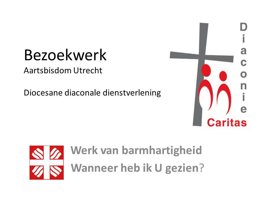 Bezoekwerk Aartsbisdom Utrecht Diocesane diaconale dienstverlening Werk van barmhartigheid Wanneer heb ik U gezien?