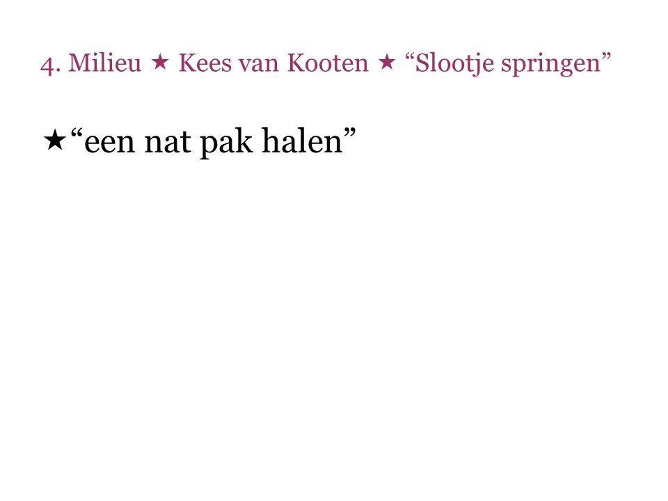 4.Milieu  Kees van Kooten  Slootjespringen  Ze springen ………..