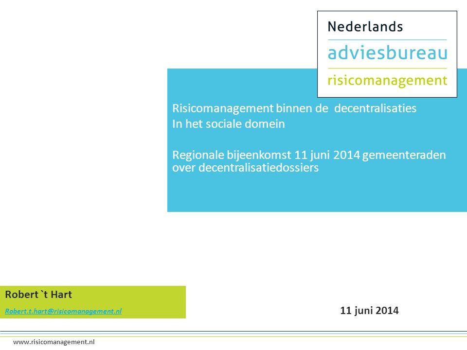 1 www.risicomanagement.nl Risicomanagement binnen de decentralisaties In het sociale domein Regionale bijeenkomst 11 juni 2014 gemeenteraden over dece
