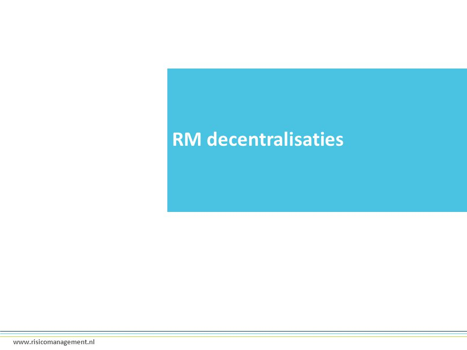 8 www.risicomanagement.nl RM decentralisaties