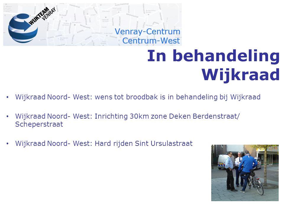 In behandeling Wijkraad Wijkraad Noord- West: wens tot broodbak is in behandeling bij Wijkraad Wijkraad Noord- West: Inrichting 30km zone Deken Berden