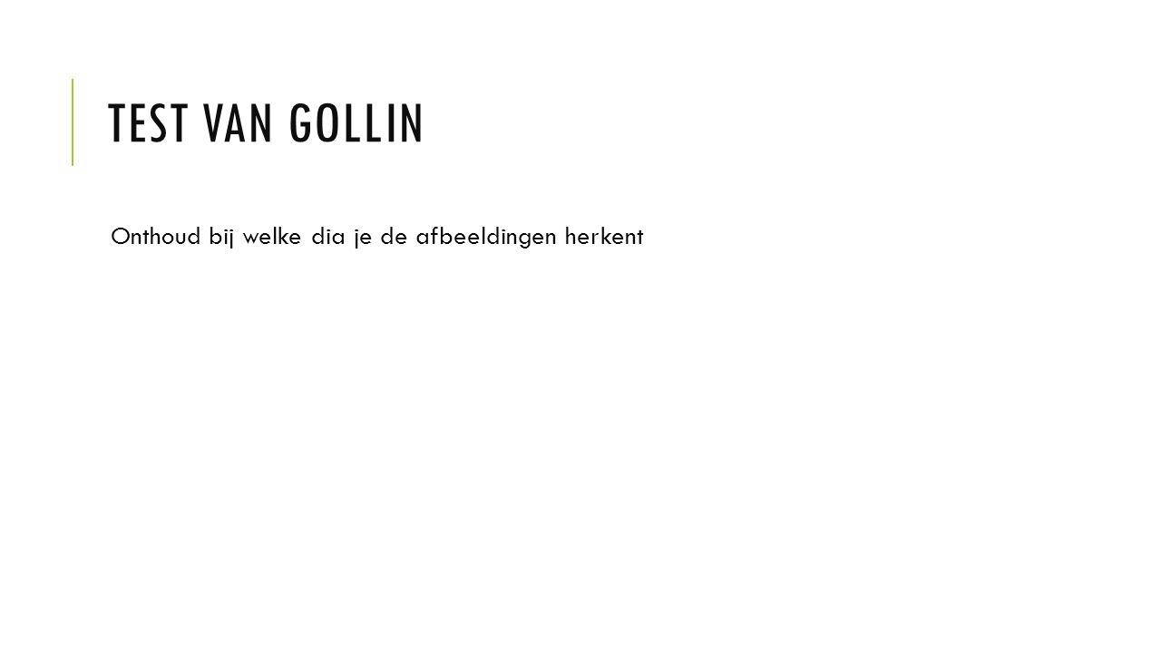 TEST VAN GOLLIN Onthoud bij welke dia je de afbeeldingen herkent