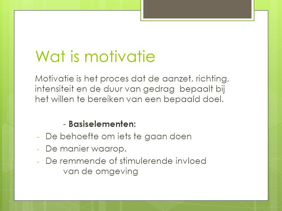 Wat is motivatie Motivatie is het proces dat de aanzet, richting, intensiteit en de duur van gedrag bepaalt bij het willen te bereiken van een bepaald