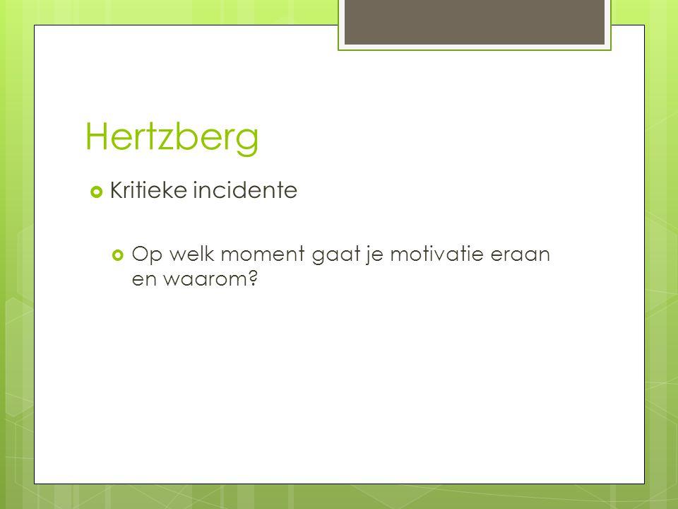 Hertzberg  Kritieke incidente  Op welk moment gaat je motivatie eraan en waarom?