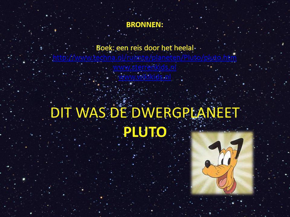 BRONNEN: BRONNEN: Boek: een reis door het heelal http://www.techna.nl/ruimte/planeten/Pluto/pluto.htm www.sterrenkids.nl www.wikikids.nl http://www.te