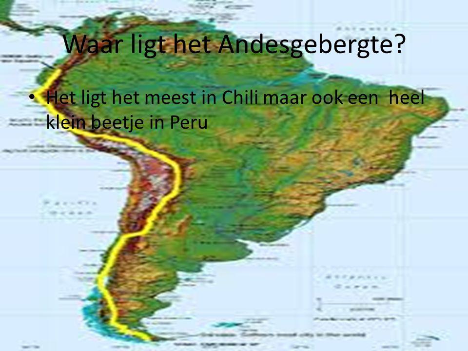 Waar ligt het Andesgebergte? Het ligt het meest in Chili maar ook een heel klein beetje in Peru