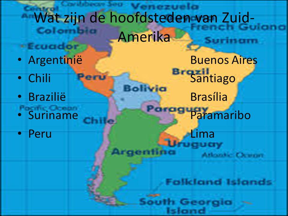 Wat zijn de hoofdsteden van Zuid- Amerika ArgentiniëBuenos Aires ChiliSantiago Brazilië Brasília SurinameParamaribo PeruLima