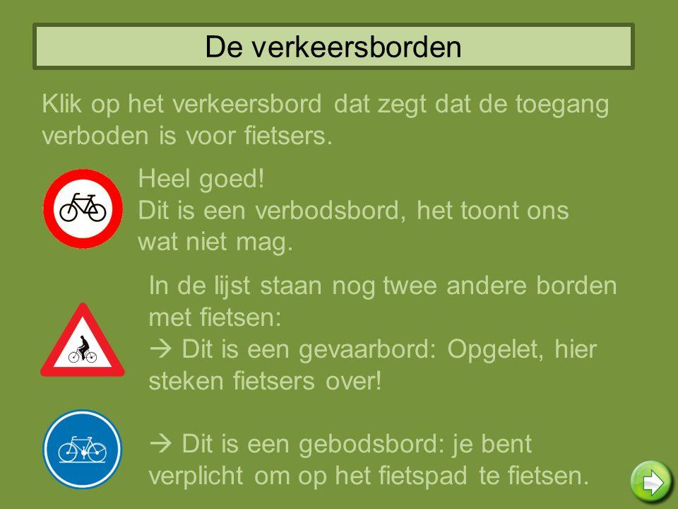 De verkeersborden Klik op het verkeersbord dat zegt dat de toegang verboden is voor fietsers. Heel goed! Dit is een verbodsbord, het toont ons wat nie